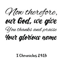 Now Therefore, Our God, We Give You Thanks And Praise Your Glorious Name. Bible Verse Quote