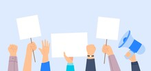 People Holding Protest Signs. Hands Holding Posters And Bullhorn. Concept Of Revolution Or Protest. Vector Flat Illustration.