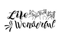 Life Is Wonderful - A Positive Slogan Written By Hand. Poster With Hand Lettering And Happy Cats In Doodle Style. Vector Isolated Illustration In Black On A White Background.
