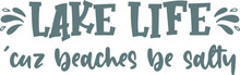 Lake Life Cuz Beaches Be Salty Logo Sign Inspirational Quotes And Motivational Typography Art Lettering Composition Design