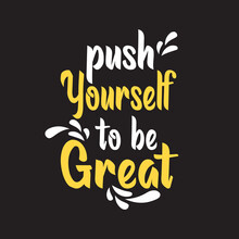 Push Yourself To Be Great Quotes