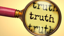 Examine And Study Truth, Showed As A Magnify Glass And Word Truth To Symbolize Process Of Analyzing, Exploring, Learning And Taking A Closer Look At Truth, 3d Illustration