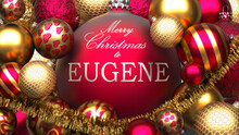 Christmas Card For Eugene To Send Warmth And Love To A Family Member With Shiny, Golden Christmas Ornament Balls And Merry Christmas Wishes For Eugene, 3d Illustration