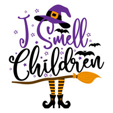 I Smell Children - Halloween Quote On White Background With Broom, Bats And Witch Hat. Good For T-shirt, Mug, Scrap Booking, Gift, Printing Press. Holiday Quotes.