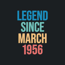 Legend Since March 1956 - Retro Vintage Birthday Typography Design For Tshirt