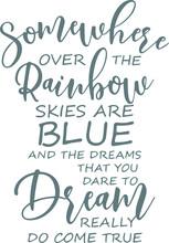 Somewhere Over The Rainbow Skies Are Blue And The Dreams That You Dare To Dream Really Do Come True Logo Sign Inspirational Quotes And Motivational Typography Art Lettering Composition Design