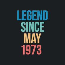 Legend Since May 1973 - Retro Vintage Birthday Typography Design For Tshirt