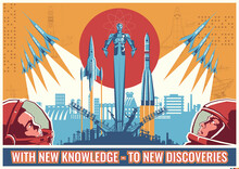 With New Knowledge - To New Discoveries! Retro Soviet Space Propaganda Posters Style Illustration, Astronauts, Spacecraft, Urban Background