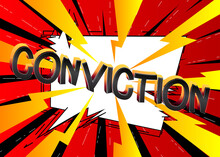 Conviction Comic Book Style Cartoon Words On Abstract Colorful Comics Background.