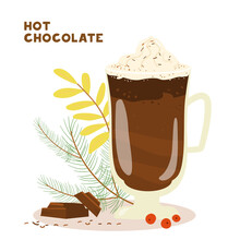 Hot Chocolate With Cream In Tall Glass Cup Vector Illustration. Hot Beverage. Pieces Of Chocolate, Fir Branches.