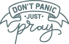 Don't Panic Just Pray Logo Sign Inspirational Quotes And Motivational Typography Art Lettering Composition Design