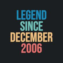 Legend Since December 2006 - Retro Vintage Birthday Typography Design For Tshirt