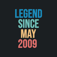 Legend Since May 2009 - Retro Vintage Birthday Typography Design For Tshirt