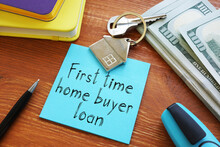 First Time Home Buyer Loan Is Shown On The Business Photo Using The Text