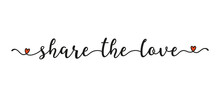 Hand Sketched SHARE THE LOVE Quote As Banner. Lettering For Poster, Label, Sticker, Flyer, Header, Card, Advertisement, Announcement..