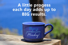 Motivational Motivational Quote - A Little Progress Each Day Adds Up To Big Results. With Text Message, Happy Productive Monday  On A Cup Of Coffee On Wooden Table On Blue Beach Background Outdoor.