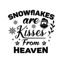 Christmas Lettering Quote. Silhouette Calligraphy Poster With Quote - Snowflakes Are Kisses From Heaven. With Santa. Illustration For Greeting Card, T-shirt Print, Cricut Design. Stock Vector