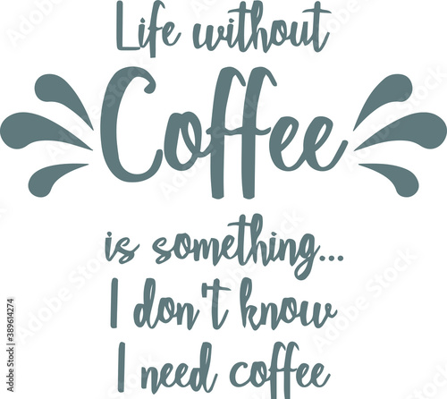 Canvas Print life without coffee is something i don't know i need coffee logo sign inspiratio