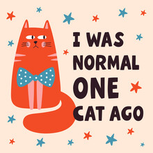 I Was Normal One Cat Ago Cute Lettering Poster