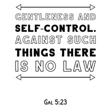 Gentleness And Self-control. Against Such Things There Is No Law. Bible Verse Quote
