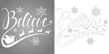 Holidays Phrase Believe. Christmas Vector Lettering Quote For Laser Cutting. Santa Is Flying In A Sleigh With Reindeer. For A Card, Banner, Window, Wall Decor, Paper, Printing On T-shirts, Pillows.