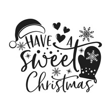 Have A Sweet Christmas Positive Slogan Inscription. Christmas Postcard, New Year, Banner Lettering. Illustration For Prints On T-shirts And Bags, Potholder, Cards. Christmas Phrase.