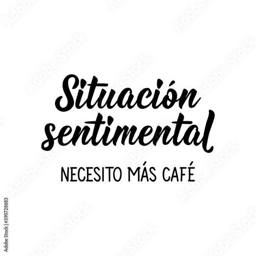Fototapeta Sentimental situation I need more coffee - in Spanish