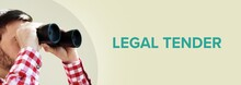 Legal Tender. Man Observing With Binoculars. Turquoise Text/word On Beige Background. Panorama