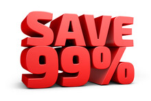 Red Text, Save 99% Isolated On White Background Discount. 99 Percent. Sales Concept. 3d Illustration.