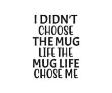 I Didn't Choose The Mug Life T...