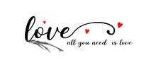 All You Need Is Love Phrase. Calligraphic All You Need Is Love Phrase. Modern Brush Calligraphy. Hand Drawing Card Or Poster. Ink Illustration. Hand Drawn Phrase For Valentines Day.