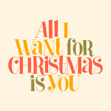 All I Want For Christmas Is You Hand-drawn Lettering Quote For Christmas Time. Text For Social Media, Print, T-shirt, Card, Poster, Promotional Gift, Landing Page, Web Design Elements. Vector Quote