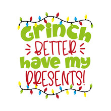 Grinch Better Have My Presents! - Funny Greeting For Christmas. Good For T Shirt Print, Poster, Greeting Card, Mug, And Gift Design.
