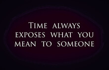 "Inspire Quote ""Time Always Exposes What You Mean To Someone"""