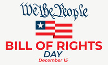Bill Of Rights Day In The United States, A Commemoration Of The Ratification Of The First 10 Amendments To The US Constitution. December 15. Background, Banner, Card, Poster Design.