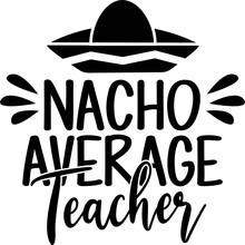 Nacho Average Teacher Isolated On The White Background. Vector Illustration