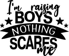 I M Raising Boys Nothing Scares Me On The White Background. Vector Illustration