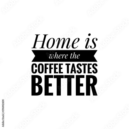 Photo ''Home is where the coffee tastes better'' Lettering