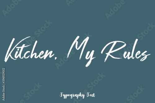 Fotografía Kitchen, My Rules Handwriting Text  Phrase On Dork Gray Background