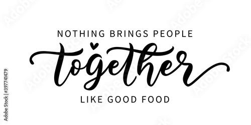 Fotografia NOTHING BRINGS PEOPLE TOGETHER LIKE GOOD FOOD