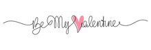 Be My Valentine Handwritten Lettering. Continuous Line Drawing Text Design. Vector Illustration