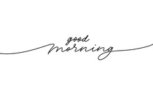 Good Morning Vector Line Calligraphy. Vector Illustration Of Wish Good Morning. Typography Design Isolated On White Background. Handwritten Modern Continuous Line Lettering With Swooshes.
