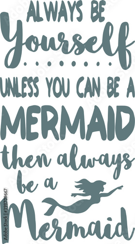 Photo always be yourself unless you can be a mermaid then always be a mermaid logo sig