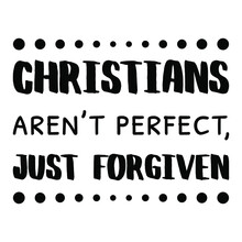 Christians Aren't Perfect, Just Forgiven. Vector Quote