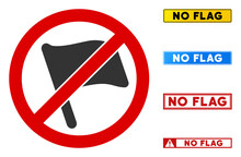 No Flag Sign With Texts In Rectangular Frames. Illustration Style Is A Flat Iconic Symbol Inside Red Crossed Circle On A White Background. Simple No Flag Vector Sign, Designed For Rules, Restrictions,
