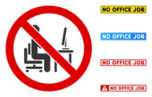No Office Job Sign With Texts In Rectangle Frames. Illustration Style Is A Flat Iconic Symbol Inside Red Crossed Circle On A White Background. Simple No Office Job Vector Sign, Designed For Rules,