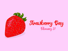 National Strawberry Day On February 27 - Text Calligraphic Lettering. Attractive Realistic Strawberry. Isolated Vector Illustration. Print, Greeting Card Or Web Banner.