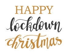 Happy Lockdown Christmas Hand Lettering Vector Positive Quote For Quarantin And Covid-19 Winter Season. Good For Printing Press Like Frames, Cards, Banners, Posters, Cup, Pillow And Clothes Design.