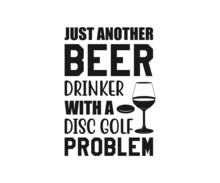 Just Another Beer Drinker With A Disc Golf Problem. Disc Golf Designs, Disc Golf T-shirt Vector, Typography T-shirt Design