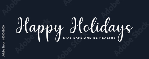Fototapeta Happy Holidays ,Stay safe and be healthy Text Lettering hand written calligraphic white text isolated on dark background vector illustration. usable for web banners, posters and greeting cards obraz